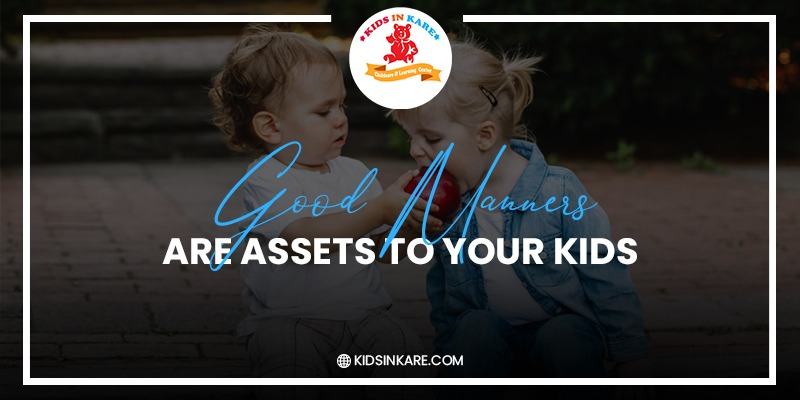 Good Manners are Assets to your Kids - kidsinkare.com