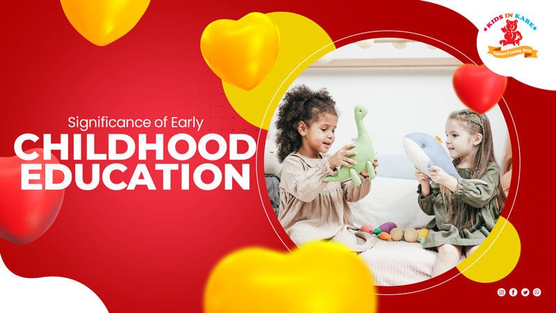 Significance of Early Childhood Education - kidsinkare.com